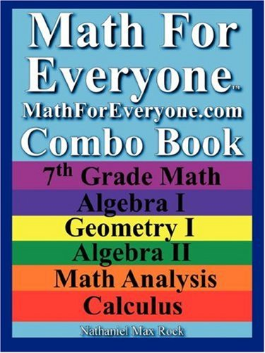 9781599800097: Math For Everyone Combo Book: 7th Grade Math, Algebra I, Geometry I, Algebra II, Math Analysis, Calculus