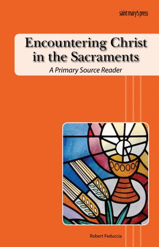 9781599820460: Encountering Christ in the Sacraments: A Primary Source Reader