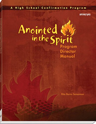 Anointed in the Spirit Program Director Manual (HS): A High School Confirmation Program: Burns ...