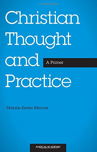 Christian Thought and Practice: A Primer: Kertes Weaver, Natalie