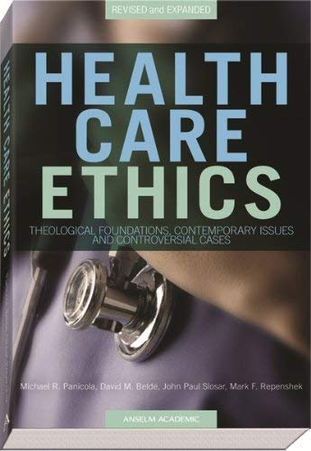 9781599821030: Health Care Ethics: Theological Foundations, Contemporary Issues, and Controversial Cases