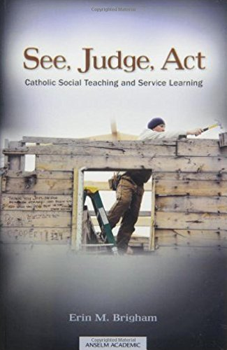 See, Judge, Act : Catholic Social Teaching: Brigham, Erin M.