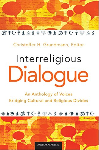 Interreligious Dialogue: An Anthology of Voices Bridging Cultural and Religious Divides: Anselm ...