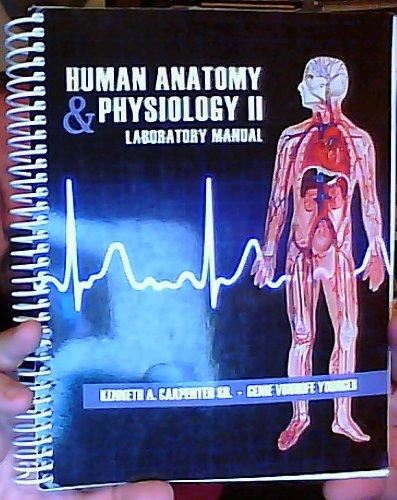 Human Anatomy & Physiology II Laboratory Manual: Kenneth A. Carpenter,