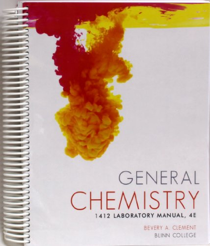 General Chemistry 1412 Laboratory Manual, 4E Blinn: Bevery A. Clement