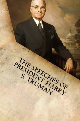 The Speeches of President Harry S. Truman: Truman, Harry S