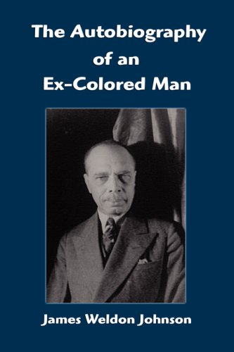 The Autobiography Of An Ex-Colored Man: James Weldon Johnson,