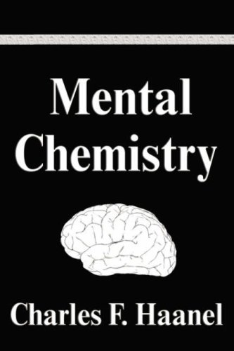 Mental Chemistry: Charles F Haanel