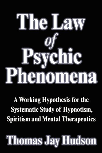 9781599868738: The Law of Psychic Phenomena: A Working Hypothesis for the Systematic Study of Hypnotism, Spiritism and Mental Therapeutics