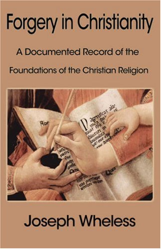 Forgery in Christianity: A Documented Record of the Foundations of the Christian Religion: Joseph ...