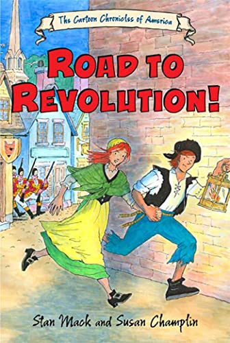 Road to Revolution! (The Cartoon Chronicles of America): Mack, Stan; Champlin, Susan