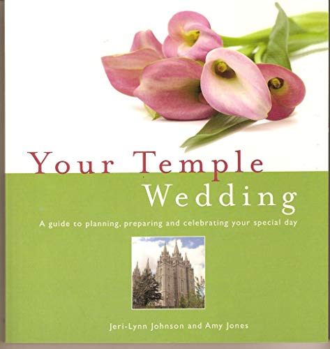 Your Temple Wedding; A Guide to Planning,: Jeri-Lynn; Jones, Amy