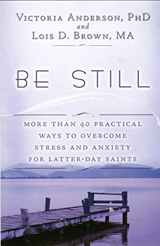 9781599920702: Be Still; More Than 40 Practical Ways to Overcome Stress and Anxiety for Latter-Day Saints