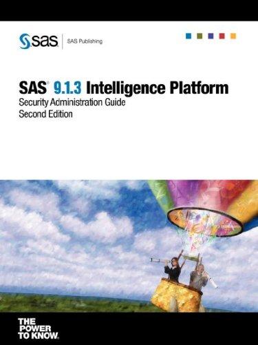 SAS 9.1.3 Intelligence Platform: Security Administration Guide, Second Edition: Institute, SAS