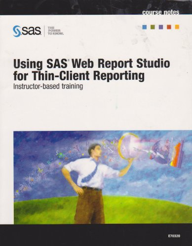 9781599943527: SAS: Using SAS Web Report Studio for Thin-Client Reporting - Instructor Based Training