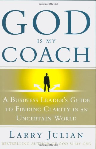 9781599950488: God Is My Coach: A Business Leader's Guide to Finding Clarity in an Uncertain World