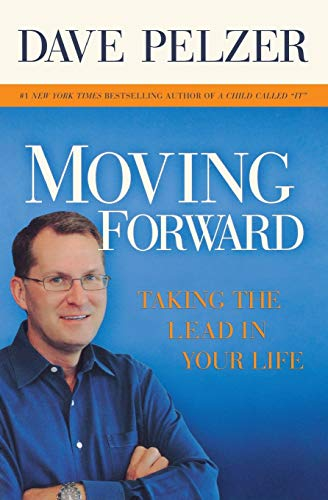 Moving Forward: Taking the Lead in Your Life: Pelzer, Dave