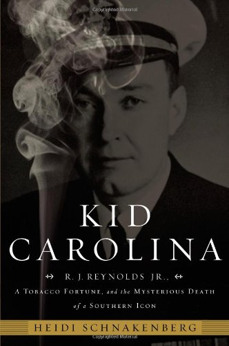 9781599951034: Kid Carolina: R. J. Reynolds Jr., a Tobacco Fortune, and the Mysterious Death of a Southern Icon