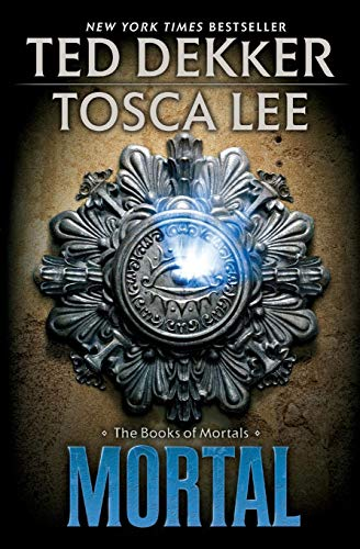 Mortal (The Books of Mortals): Ted Dekker; Tosca Lee