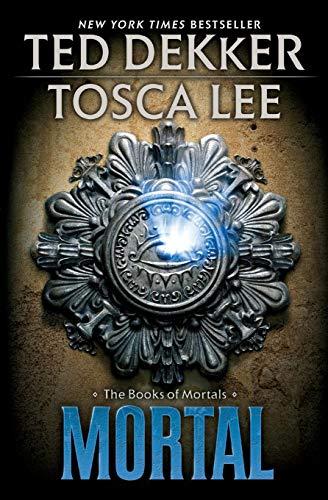 Mortal (The Books of Mortals): Ted Dekker, Tosca Lee