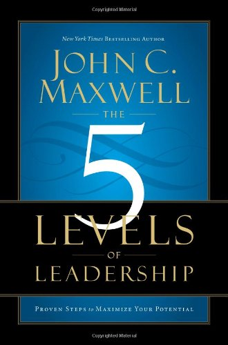 9781599953656: The 5 Levels of Leadership: Proven Steps to Maximize Your Potential