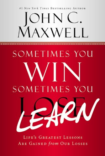 9781599953694: Sometimes You Win--Sometimes You Learn: Life's Greatest Lessons Are Gained from Our Losses