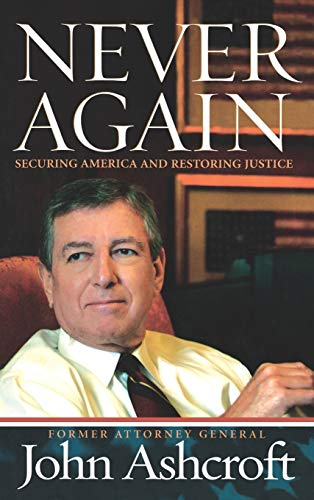 Never Again: Securing America and Restoring Justice (Signed): Ashcroft, John