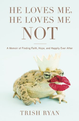 9781599957135: He Loves Me, He Loves Me Not: A Memoir of Finding Faith, Hope, and Happily Ever After
