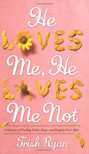 9781599957180: He Loves Me, He Loves Me Not: A Memoir of Finding Faith, Hope, and Happily Ever After