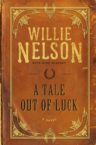 A Tale Out of Luck: A Novel: Nelson, Willie; Blakely, Mike