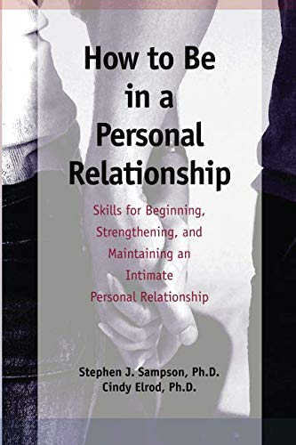 How to Be in a Personal Relationship: Skills for Beginning, Strengthening, and Maintaining an Intimate Personal Relationship
