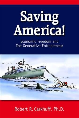9781599961859: Saving America!: Economic Freedom and the Generative Entrepreneur