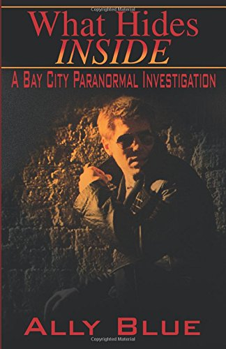What Hides Inside : A Bay City Paranormal Investigation