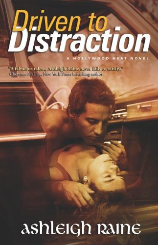 Driven to Distraction (Hollywood Heat): Ashleigh Raine