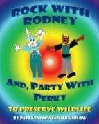 9781600020025: Rock with Rodney And, Party with Perky to Preserve Wildlife