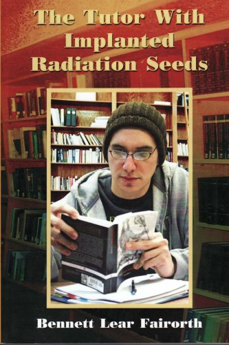 The Tutor With Implanted Radiation Seeds: Bennett Lear Fairorth