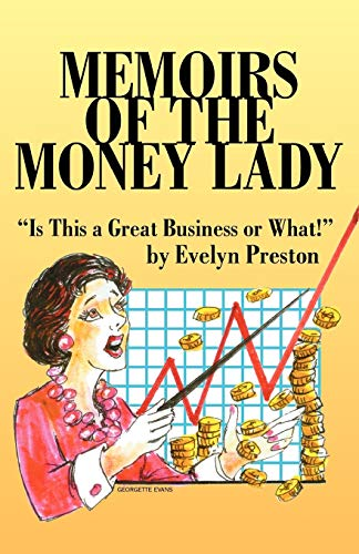 Memoirs of the Money Lady: Is This a Great Business or What!: Evelyn Preston