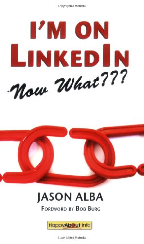9781600050695: I'm on LinkedIn -- Now What???: A Guide to Getting the Most OUT of LinkedIn