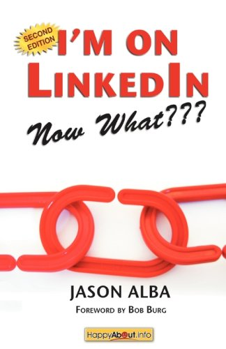 9781600051364: I'm on LinkedIn--Now What??? (Second Edition): A Guide to Getting the Most Out of LinkedIn