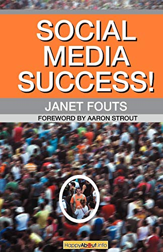 9781600051647: Social Media Success!: Practical Advice and Real World Examples for Social Media Engagement Using Social Networking Tools Like Linkedin, Twit