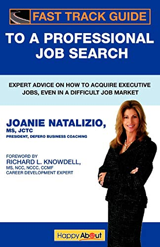 Fast Track Guide to a Professional Job Search: Expert Advice on How to Acquire Executive Jobs, Even...