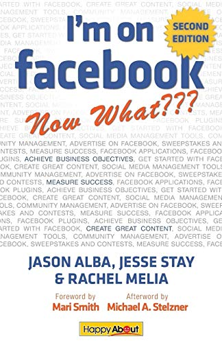 9781600052323: I'm on Facebook--Now What??? (2nd Edition): How To Use Facebook To Achieve Business Objectives