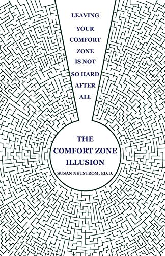 9781600052583: The Comfort Zone Illusion: Leaving Your Comfort Zone Is Not So Hard After All