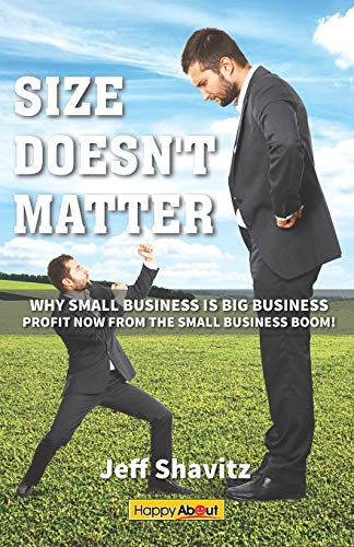 9781600052606: Size Doesn't Matter: Why Small Business is Big Business -- Profit NOW from the Small Business Boom!