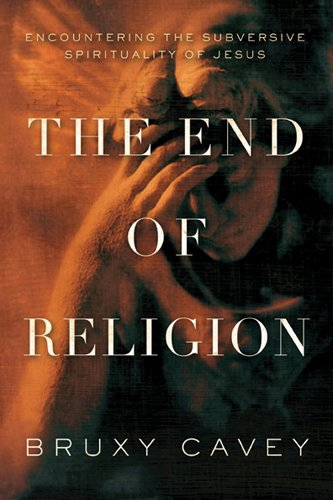 9781600060670: The End of Religion: Encountering the Subversive Spirituality of Jesus