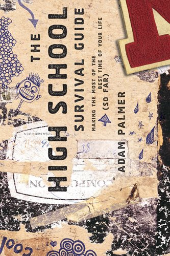 The High School Survival Guide: Making the Most of the Best Time of Your Life (So Far) (160006129X) by Adam Palmer