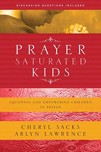 9781600061363: Prayer-Saturated Kids: Equipping and Empowering Children in Prayer