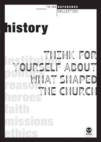 9781600061370: History: Think for Yourself About What Shaped the Church (TH1NK Reference Collection)