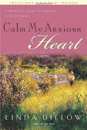 9781600061417: Calm My Anxious Heart: A Woman's Guide to Finding Contentment (TH1NK Reference Collection)