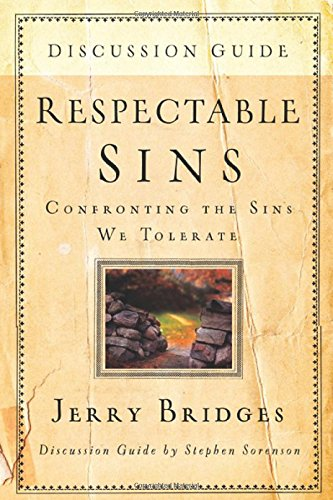 Respectable Sins Discussion Guide: Confronting the Sins We Tolerate (9781600062070) by Jerry Bridges; Stephen Sorenson